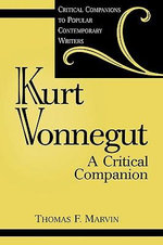 Kurt Vonnegut : A Critical Companion - Thomas F. Marvin