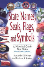 State Names, Seals, Flags and Symbols : A Historical Guide - Benjamin F. Shearer