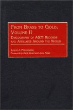 From Brass to Gold : Discography of A&M Records and Affiliates Around the World v. 2 - Leslie J. Pfenninger