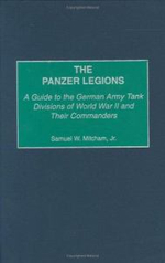 The Panzer Legions : A Guide to the German Army Tank Divisions of World War II and Their Commanders - Samuel W. Mitcham