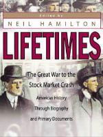 Lifetimes : The Great War to the Stock Market Crash - American History Through Biography and Primary Documents