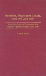 Monsters, Mushroom Clouds, and the Cold War : American Science Fiction and the Roots of Postmodernism, 1946-1964 :  American Science Fiction and the Roots of Postmodernism, 1946-1964 - M. Keith Booker