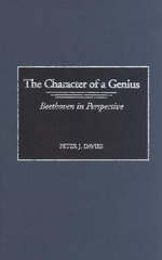 The Character of a Genius: Character of a Genius : Beethoven in Perspective - Peter J. Davies