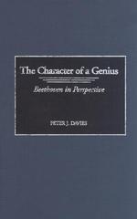 The Character of a Genius: Character of a Genius : Beethoven in Perspective - Peter J. Davies