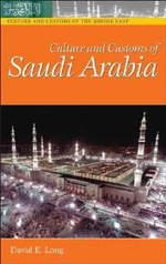 Culture and Customs of Saudi Arabia : Culture and Customs of the Middle East - David E. Long