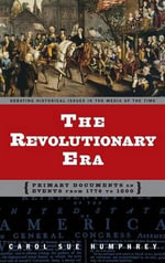 The Revolutionary Era the Revolutionary Era : Primary Documents on Events from 1776 to 1800 Primary Documents on Events from 1776 to 1800 :  Primary Documents on Events from 1776 to 1800 Primary Documents on Events from 1776 to 1800 - Carol Sue Humphrey