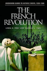 The French Revolution : Greenwood Guides to Historic Events, 1500-1900 Greenwood GUI - Linda Frey