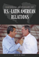 Historical Dictionary of U.S.-Latin American Relations - David W. Dent