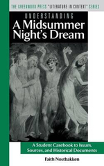Understanding a Midsummer Night's Dream : A Student Casebook to Issues, Sources, and Historical Documents :  A Student Casebook to Issues, Sources, and Historical Documents - Faith Nostbakken