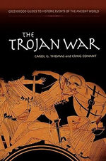 The Trojan War the Trojan War : Greenwood Guides to Historic Events of the Ancient World S. - Carol G. Thomas