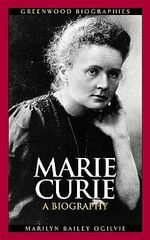 Marie Curie : A Biography :  A Biography - Marilyn Bailey Ogilvie