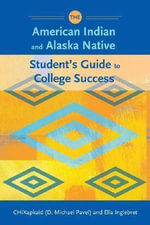 The American Indian and Alaska Native Student's Guide to College Success - D. Michael Pavel