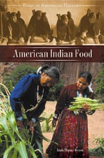 American Indian Food : What Our Family Recipes Tell Us about Who We Are a... - Linda Murray Berzok