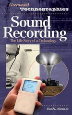 Sound Recording : The Life Story of a Technology :  The Life Story of a Technology - David L. Morton