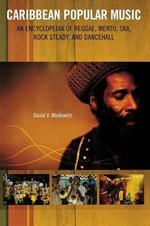 Caribbean Popular Music : An Encyclopedia of Reggae, Mento, Ska, Rocksteady, and Dancehall - David V. Moskowitz