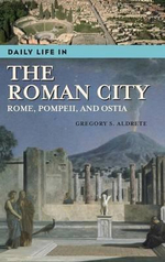 Daily Life in the Roman City Daily Life in the Roman City : Rome, Pompeii, and Ostia Rome, Pompeii, and Ostia :  Rome, Pompeii, and Ostia Rome, Pompeii, and Ostia - Gregory S. Aldrete