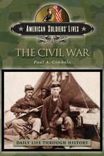 The Civil War : American Soldiers' Lives S. - Paul A. Cimbala