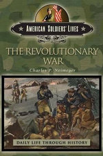 The Revolutionary War : American Soldiers' Lives - Charles Patrick Neimeyer
