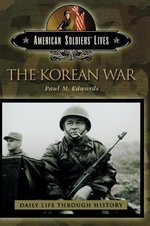 The Korean War : American Soldiers' Lives S. - Paul M. Edwards