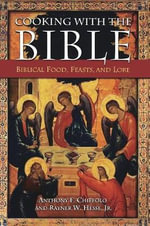 Cooking with the Bible : Biblical Food, Feasts, and Lore :  Biblical Food, Feasts, and Lore - Anthony Chiffolo
