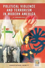 Political Violence and Terrorism in Modern America : A Chronology - Christopher Hewitt