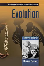 Evolution : A Historical Perspective :  A Historical Perspective - Bryson Brown