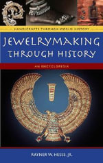 Jewelrymaking Through History : An Encyclopedia :  An Encyclopedia - Rayner Wilson Hesse