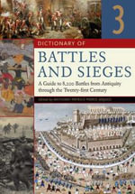 Dictionary of Battles and Sieges : A Guide to 8500 Battles from Antiquity Through the Twenty-first Century