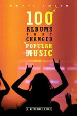 100 Albums That Changed Popular Music : A Reference Guide :  A Reference Guide - Chris Smith