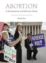 Abortion : A Documentary and Reference Guide - Melody Rose