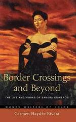 Border Crossings and Beyond : The Life and Works of Sandra Cisneros - Carmen Haydee Rivera