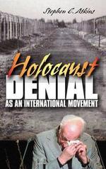 Holocaust Denial as an International Movement - Stephen E Atkins