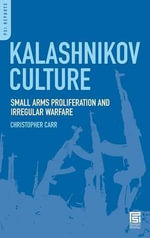 Kalashnikov Culture : Small Arms Proliferation and Irregular Warfare - Christopher Carr