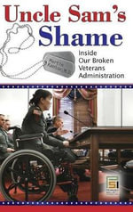 Uncle Sam's Shame : Inside Our Broken Veterans Administration - Martin Kantor