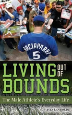 Living Out of Bounds : The Everyday Life of Athletes - Steven J. Overman