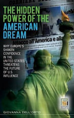The Hidden Power of the American Dream : Why Europe's Shaken Confidence in the United States Threatens the Future of U.S. Influence - Giovanna Dell'Orto