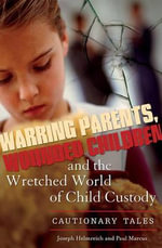 Warring Parents, Wounded Children, and the Wretched World of Child Custody : Cautionary Tales :  Cautionary Tales - Joseph Helmreich