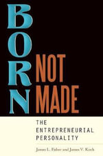 Born, Not Made : The Entrepreneurial Personality - James L. Fisher