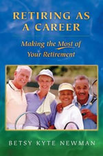 Retiring as a Career : Making the Most of Your Retirement - Betsy Kyte Newman