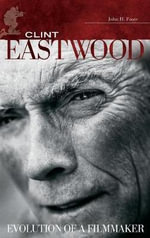 Clint Eastwood : Evolution of a Filmmaker - John H. Foote
