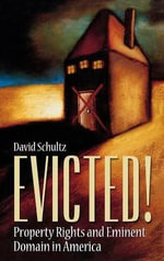 Evicted! : Property Rights and Eminent Domain in America - David Schultz
