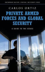 Private Armed Forces and Global Security : A Reference Handbook - Carlos Ortiz