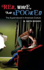 Red, White, and Spooked : The Supernatural in American Culture - M. Keith Booker