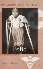 Polio : Biographies of Disease Ser. - Daniel J. Wilson