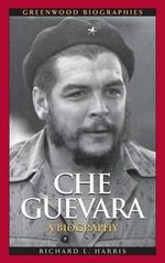 Che Guevara : A Biography - Richard L. Harris