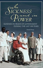 In Sickness and in Power : Illnesses in Heads of Government During the Last 100 Years - David Owen