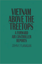 Vietnam Above the Treetops : A Forward Air Controller Reports - John F. Flanagan