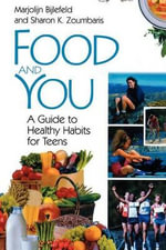 Food and You : A Guide to Healthy Habits for Teens - Marjolijn Bijlefeld