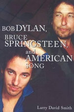 Bob Dylan, Bruce Springsteen, and American Song - Larry David Smith