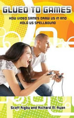 Glued to Games : How Video Games Draw Us in and Hold Us Spellbound - Scott Rigby